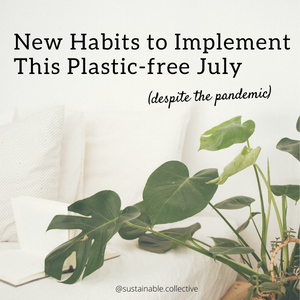 Easy new habits you could implement this Plastic-free July (Despite the pandemic) / sustainable zero-waste collective blog