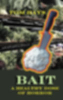 BAIT: A Healthy Dose of Horror.  A fiction noir novella by Tom Hays