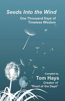 """Seeds Into The Wind: One Thousand Days of Timeless Wisdom, compiled by Tom Hays. Creator of """"Pearl of the Day"""""""