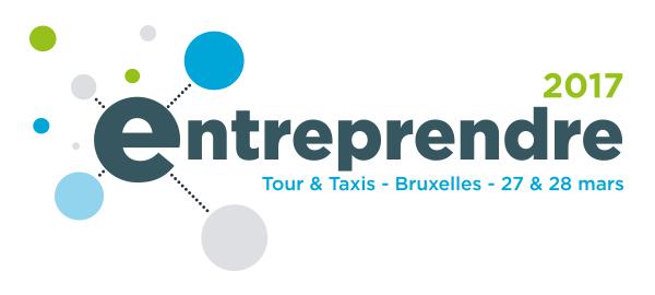 Entreprendre 2017 - Tour & Taxis - Bruxelles - 27 & 28 mars