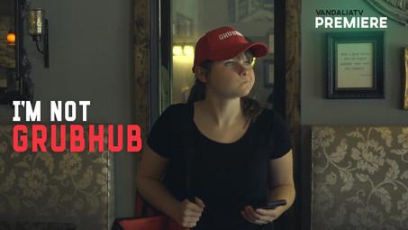 I'm Not Grubhub | VandaliaTV Premiere