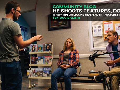 HE SHOOTS FEATURES, DON'T HE: a few tips on making independent feature films