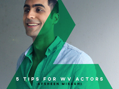 Afsheen Misaghi's 5 Tips for WV Actors