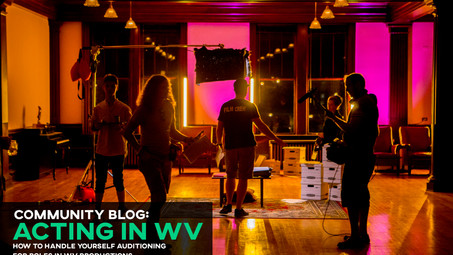 Acting in WV: How to Handle Yourself Auditioning for Roles in WV Productions