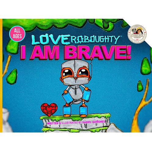Love Roboughty I AM BRAVE!