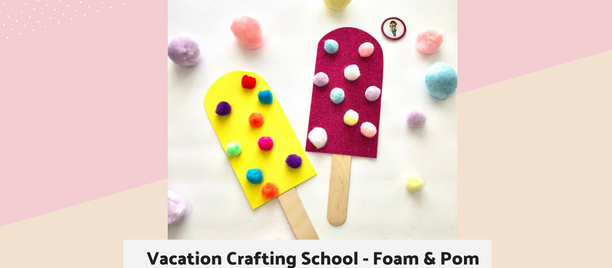 Vacation Crafting School - Day Four; Foam & Pom Pom Popsicles