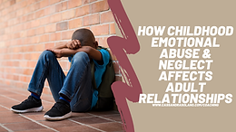 How Childhood Emotional Abuse & Neglect Affects Adult Relationships