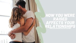 How You Were Raised Affects Your Relationships