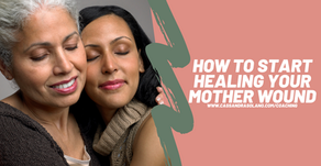 How to Start Healing Your Mother Wound