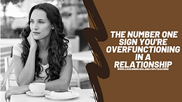 The Number One Sign You're Overfunctioning in a Relationship