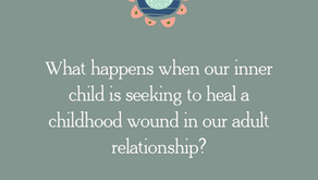 What happens when our inner child is seeking to heal a childhood wound in our adult relationship?