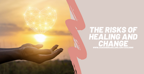 The Risks of Healing & Change