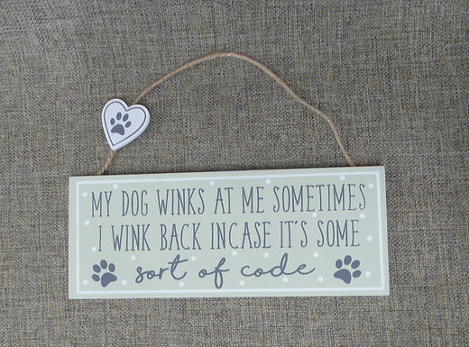 My Dog Winks At Me Funny Hanging Sign