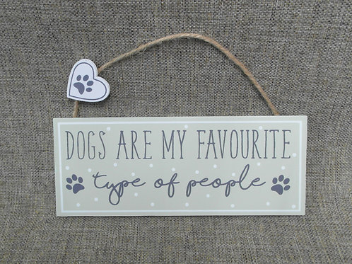 Dogs are my Favourite Type Of People Hanging Sign
