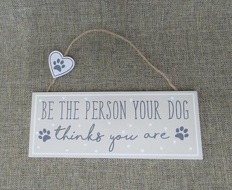 Be The Person Your Dog Thinks You Are, Hanging Sign