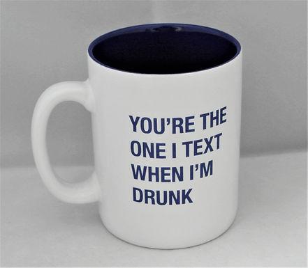 One I Text When I'm Drunk Mug
