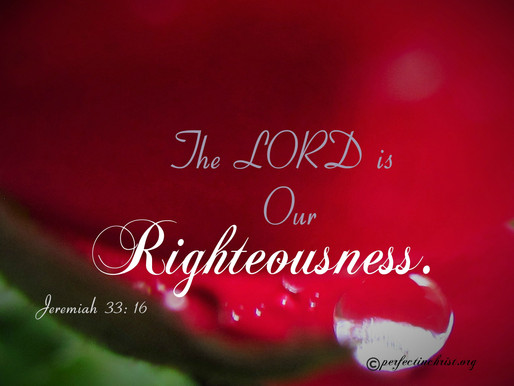 THE LORD OUR RIGHTEOUSNESS!