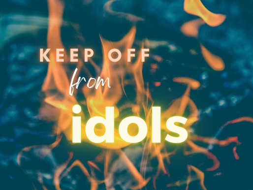 THE IDOLS OF YOUR HEART