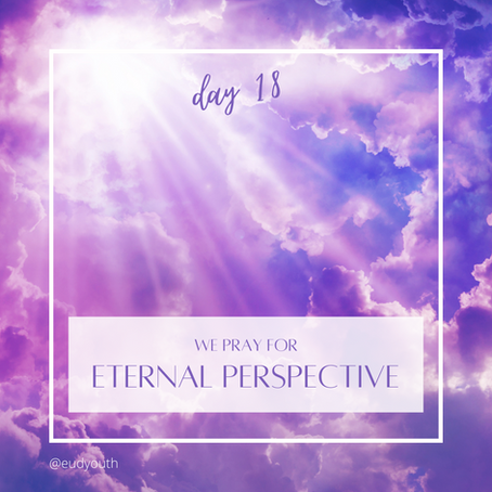 Day 18 · Let's pray for eternal perspective
