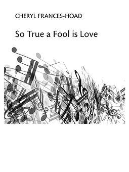 So True a Fool is Love.jpg