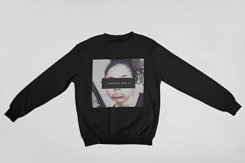 I Never See U Crewneck Sweatshirt