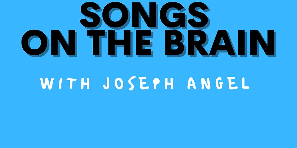 Songs on the Brain with Joseph Angel