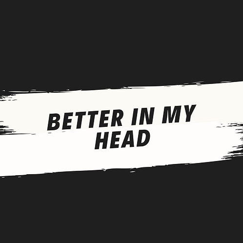 better in my head (acapella)