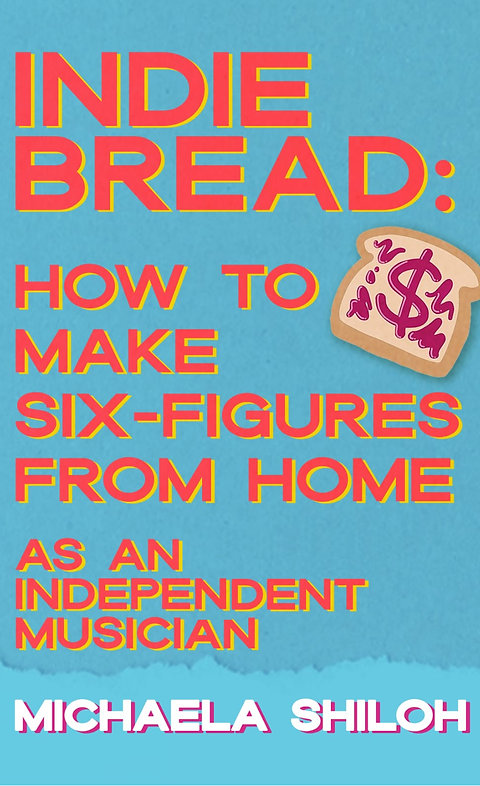 INDIE BREAD How To Make Six-Figures From Home As An Independent Musician (eBook)