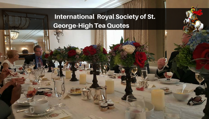 International  Royal Society of St. George-High Tea Quotes