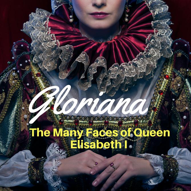 Gloriana, the Faces of Queen Elisabeth I