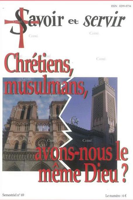 CHRÉTIENS, MUSULMANS, AVONS-NOUS LE MÊME DIEU ? S&S n°69