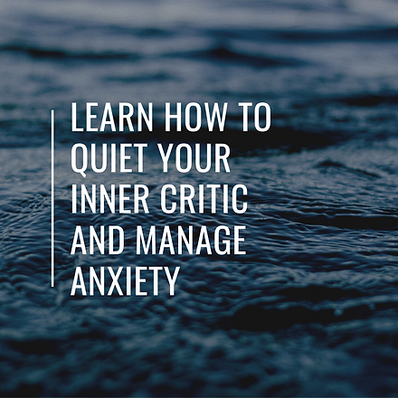 learn how to quiet your inner critic and cope with anxiety.png