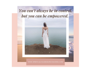 """""""You can't always be in control, but you can be empowered"""""""