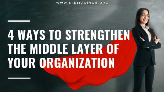 4 ways to effectively develop mid-level leaders