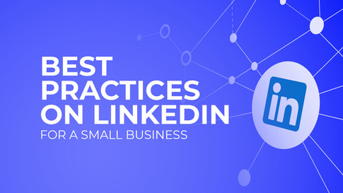 6 Best Practices on LinkedIn for Small Businesses