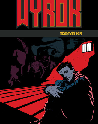 """Graphic Novel """"Wyrok"""" which translates to """"Sentence"""" about a Polish Hero during Communism."""