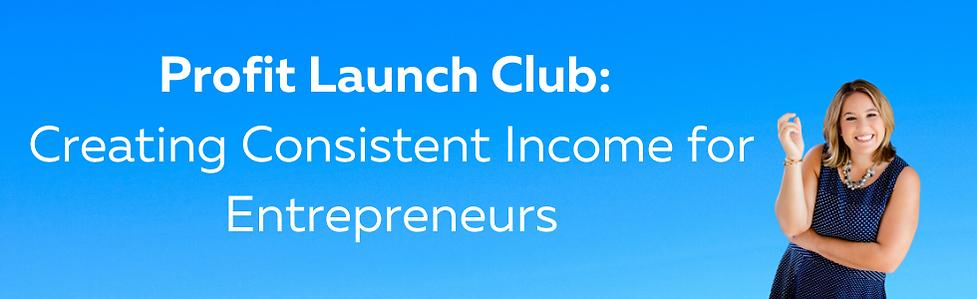 Profit Launch Club_ Creating Consistent