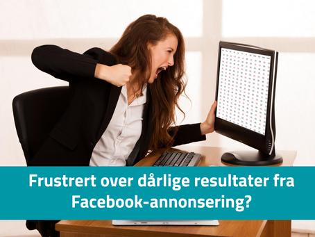 Har du annonsert på Facebook uten å få de resultatene du ønsket deg?