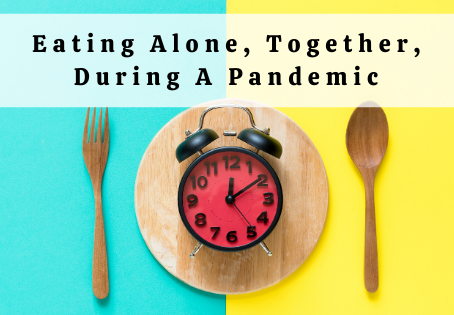 Eating Alone, Together, During A Global Pandemic