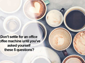 Don't settle for your choice of office coffee machine until you've asked yourself these 5 questions?