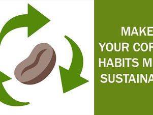 Tips On How To Make Your Coffee Habits More Sustainable