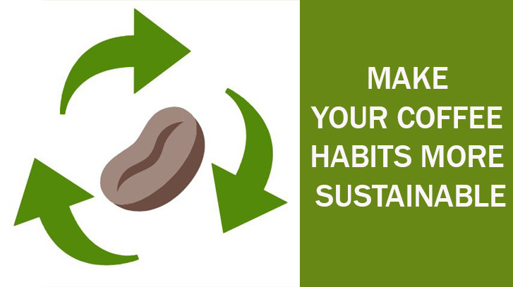 Make your Coffee Habits More Sustainable