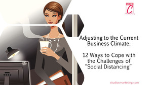 "Adjusting to the Current Business Climate: 12 Ways to Cope with the Challenges of ""Social Distancing"