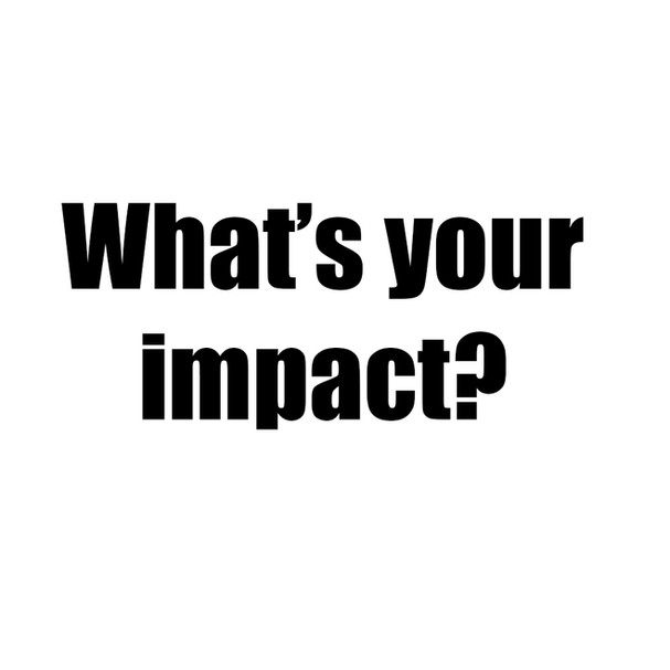 What's Your Impact