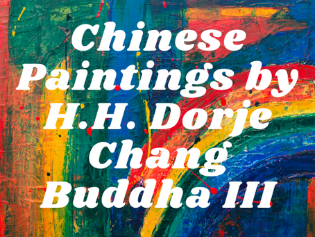 Chinese Paintings by H.H. Dorje Chang Buddha III