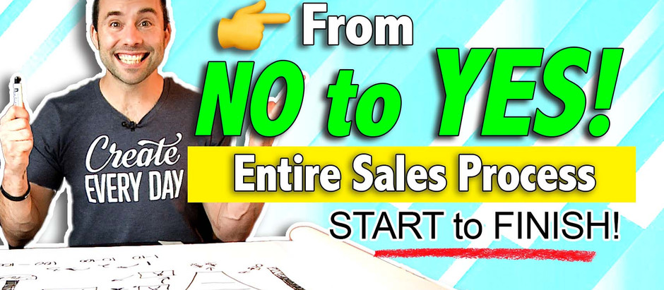 From NO to YES! Entire Sales Process from Start to Finish