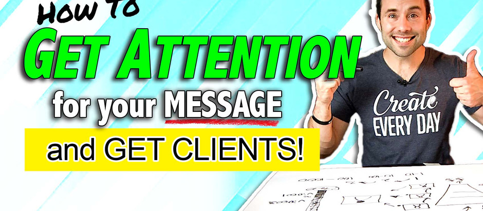 How to Get Attention for your MESSAGE and Get Clients