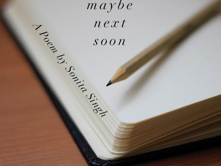 maybe, next, soon