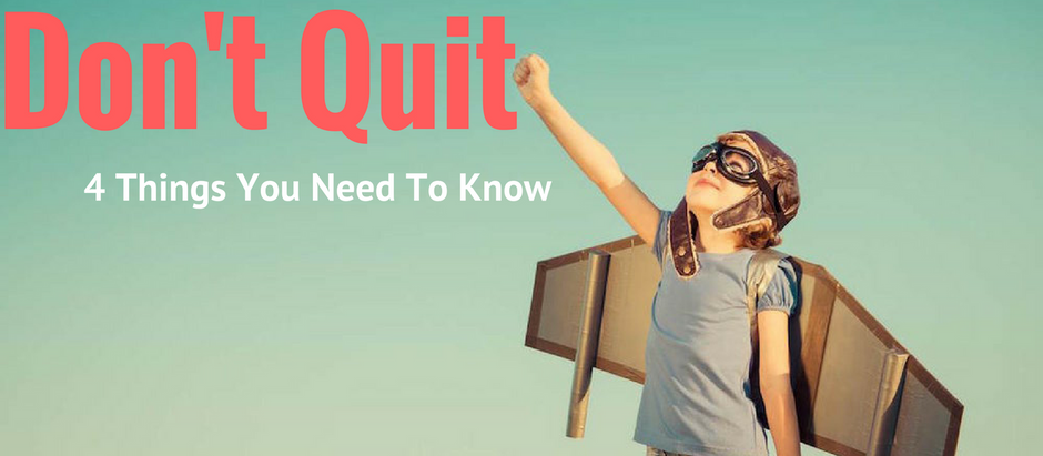 Motivational For Success: Don't Quit! 4 Things You Need To Know