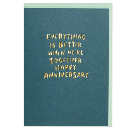 Everything is better when we're together Happy Anniversary